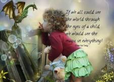 If we all could see the world through eyes of a child, we would see the magic in everything! ~Chee Vai Tang