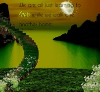 May we all widen our circles of love while in this era of Spiritual awakening. We are all just learning to ''love'' while we walk one another home.. ~April Peerless