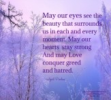 May our eyes see the beauty that surrounds us in each and every moment. May our hearts stay strong And may Love conquer greed and hatred. April Peerless