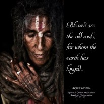 Blessed are the old souls, for whom the earth has longed.. April Peerless SQMBP