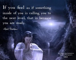 If you feel as if something inside of you is calling you to the next level, that is because you are ready.. April Peerless