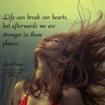It's true; life can break our hearts, but afterwards we are stronger in those places. April Peerless