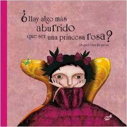 Reseña: «¿Hay algo más aburrido que ser una princesa rosa?»