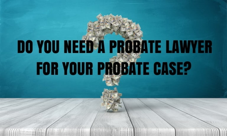 do you need a probate lawyer for your probate case