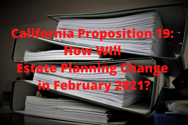 California Proposition 19: How Will Estate Planning Change in February 2021?