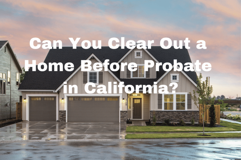 "Stock image with text: ""Can You Clear Out a Home Before Probate in California?"""