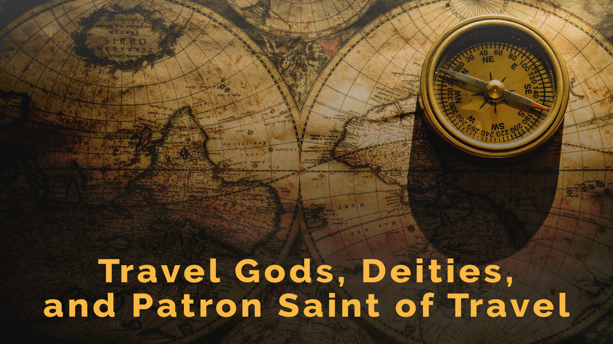 Travel Gods, Deities, and Patron Saint of Travel for Safe Journeys