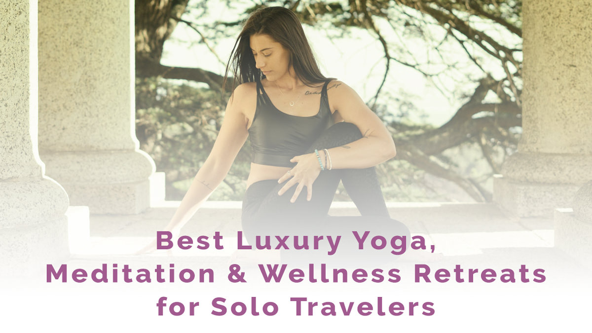 12 Best Luxury Yoga, Meditation & Wellness Retreats for Solo Travelers