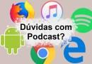 Conheça maneiras diferentes de ouvir nosso Podcast