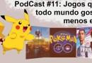 Podcast #11 – Jogos que todo mundo gosta menos eu!