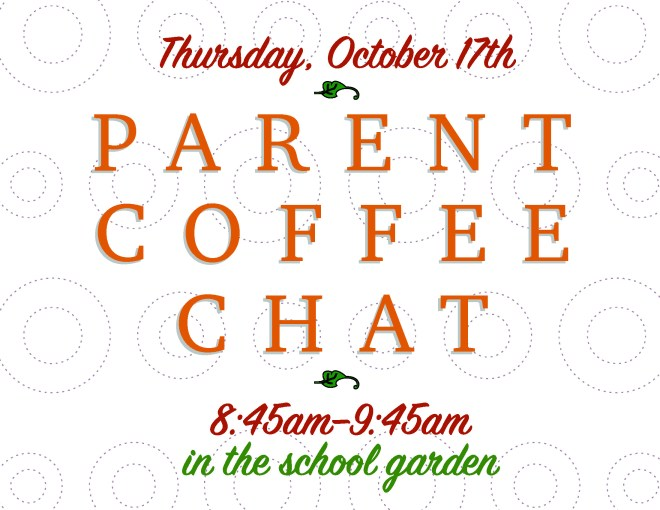 Thursday, October 17th - Parent Coffee Chat - 8:45am-9:45am in the school garden