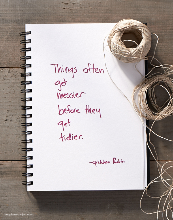 Secret of Adulthood: Things Often Get Messier Before They Get Tidier.