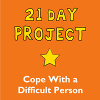 21 Day Project — How to Cope Better With Difficult People