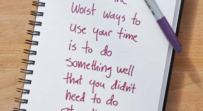Secret of Adulthood: One of the Worst Ways to Use Your Time Is to Do Well Something You Didn't Need to Do at All.