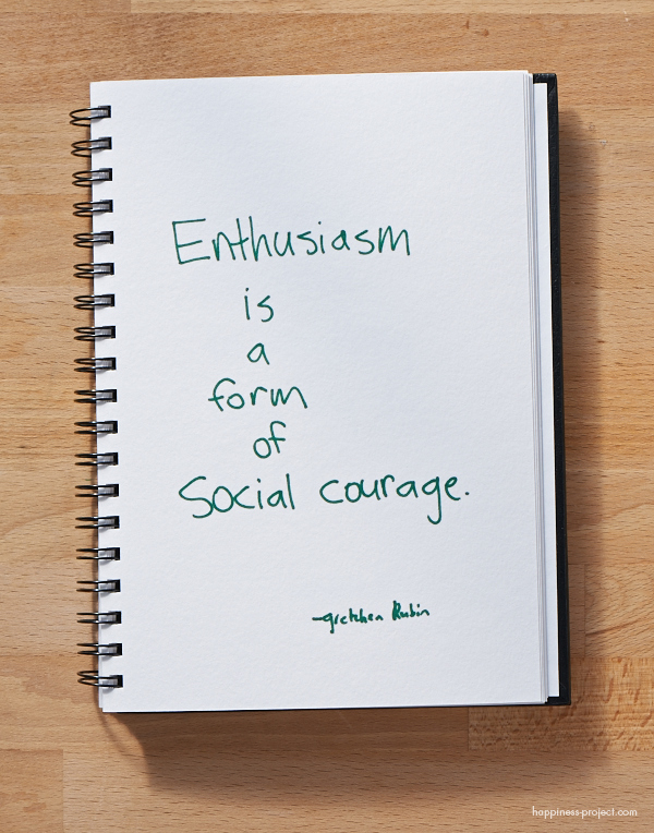 Secret of Adulthood: Enthusiasm Is a Form of Social Courage.