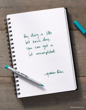 By doing a little bit each day, you can get a lot accomplished.