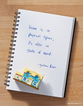 Home is a physical space; it's also a state of mind.