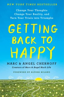 Getting Back to Happy by Marc and Angel Chernoff