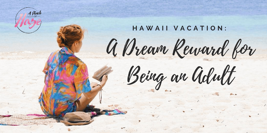 Hawaii Vacation: A Dream Reward for Being an Adult
