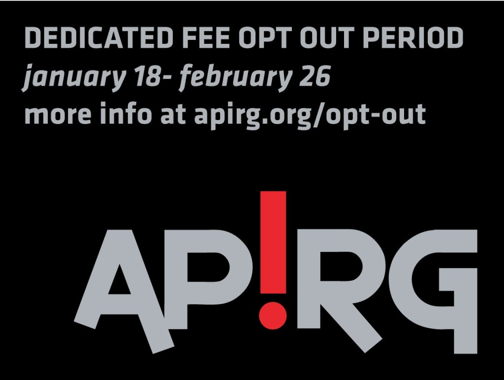 dedicated fee opt out period. january 18 to february 26. more info at apirg.org/opt-out