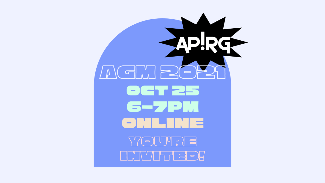 APIRG AGM 2020 Poster, which reads: Thurs // Nov 19 // 6 - 7 pm // Join on Zoom via bit.ly/apirg2020agm