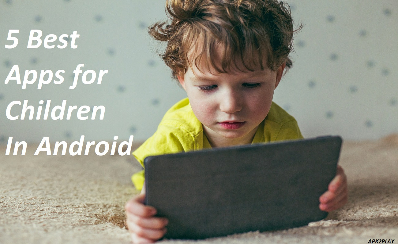 5 best apps for Children In Android
