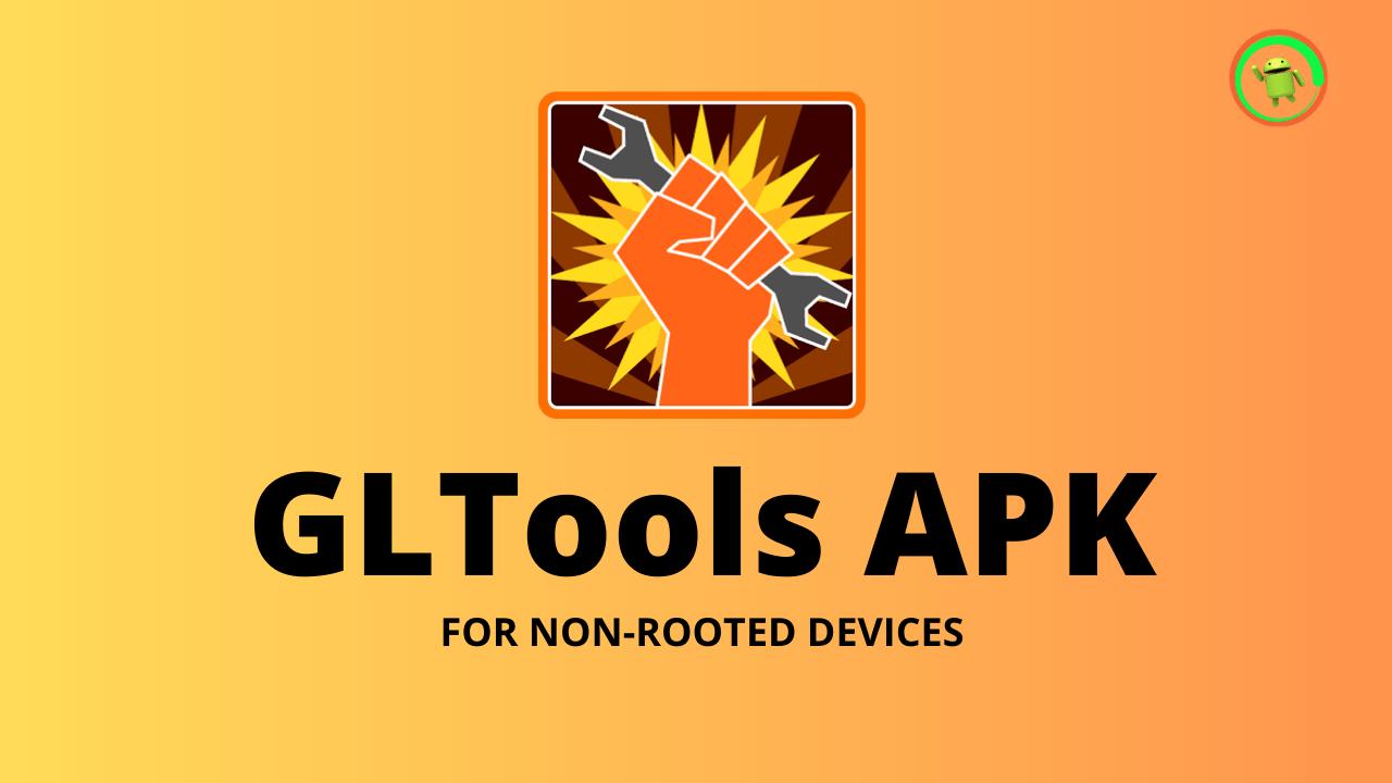 Gltools Apk No Root Download 2021 Version Apknerd