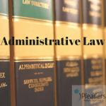 Explain briefly with relevant features of Administrative Law