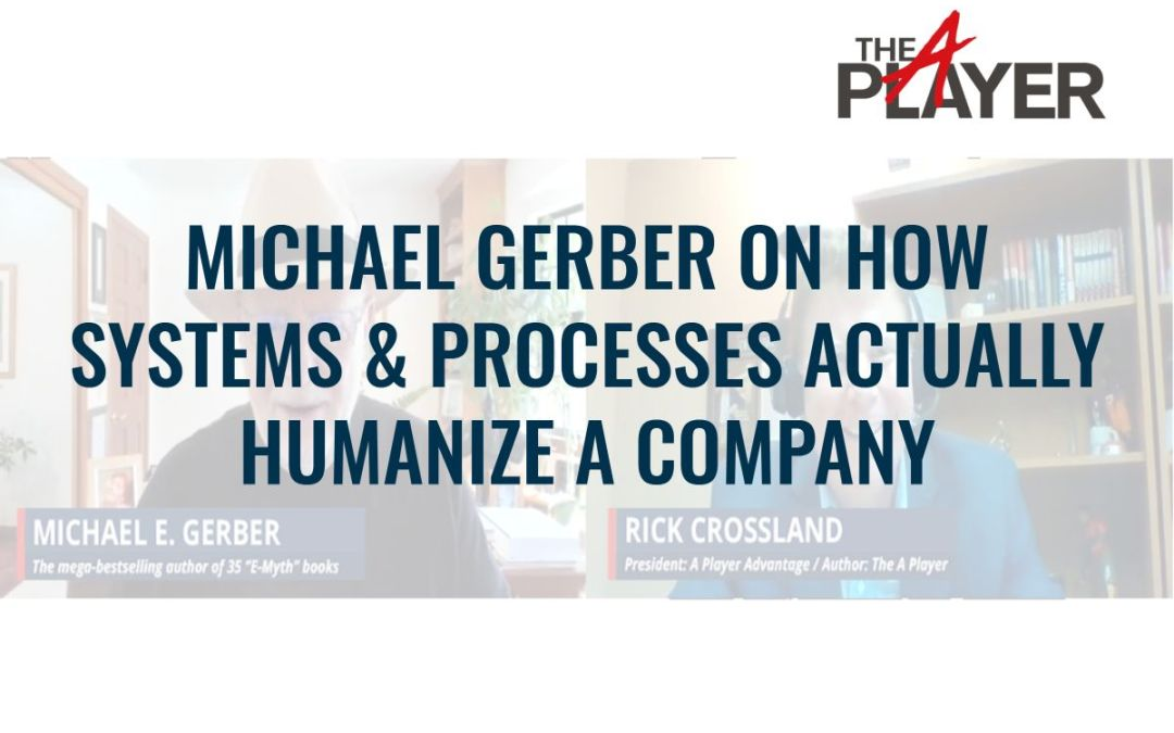 Michael E. Gerber on How Systems and Processes Actually Humanize a Company