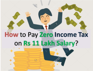 How to Pay Zero Income Tax on Rs 11 Lakh Salary?