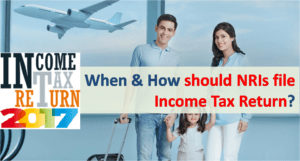 When should NRIs file Income Tax Return?