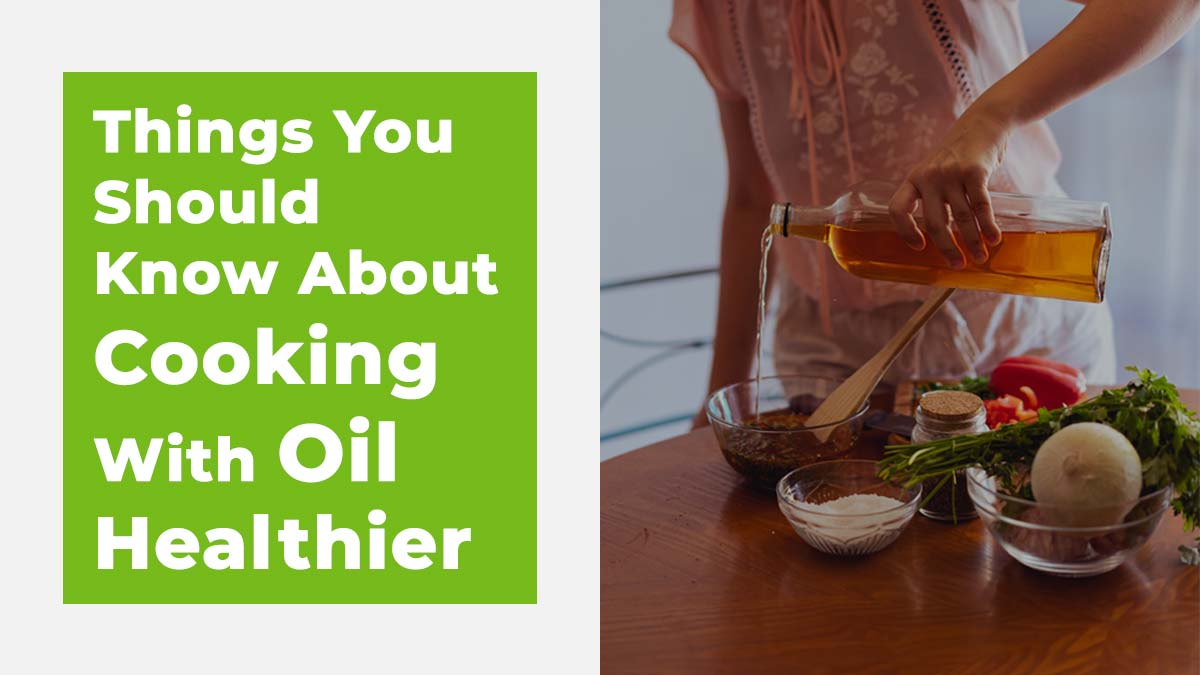 You Should Know About Cooking With Oil