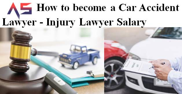 How to become a Car Accident Lawyer - Injury Lawyer Salary