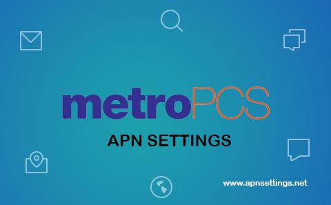 MetroPCS APN Settings - 2018 Setup Guide for Android & iPhone