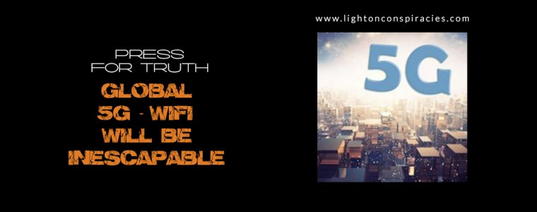 Global 5G WiFi Will Be INESCAPABLE – What You NEED to Know | Light On Conspiracies – Revealing the Agenda