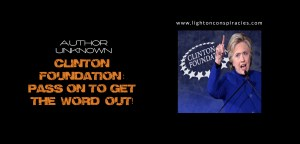 Clinton Foundation- PASS ON TO GET THE WORD OUT!   Light On Conspiracies – Revealing the Agenda