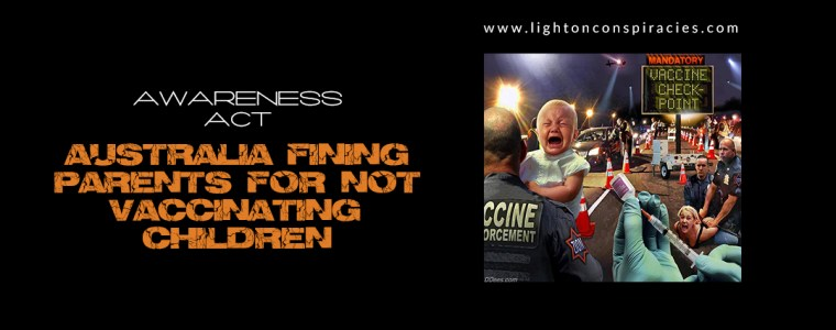 Australia Is Now Fining Parents Twice Per Month For Not Vaccinating Their Children | Light On Conspiracies – Revealing the Agenda