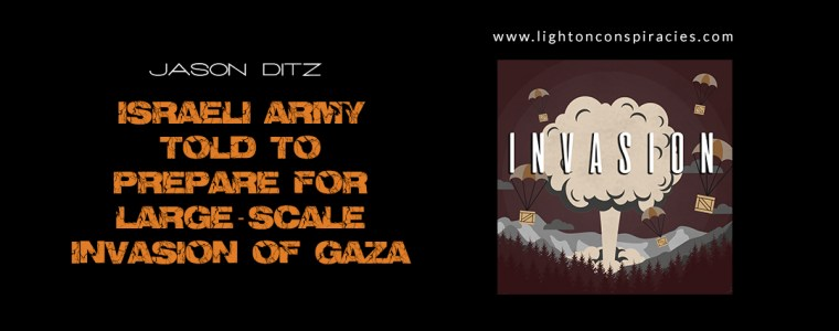 Israeli Army Told to Prepare for Large-Scale Invasion of Gaza | Light On Conspiracies – Revealing the Agenda