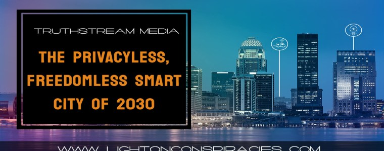 the-privacyless-freedomless-smart-city-of-2030-the-elite-are-engineering-light-on-conspiracies-8211-revealing-the-agenda