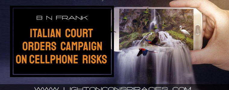 magnifico-italian-court-orders-campaign-to-raise-awareness-about-cell-phone-and-cordless-phone-radiation-exposure-risks-light-on-conspiracies-8211-revealing-the-agenda