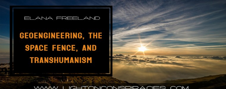 geoengineering-the-space-fence-and-the-advent-of-transhumanism-light-on-conspiracies-8211-revealing-the-agenda