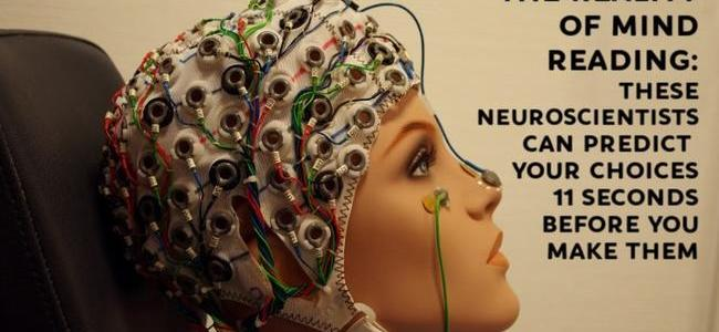 the-reality-of-mind-reading-neuroscientists-can-predict-your-choices-11-seconds-before-you-make-them