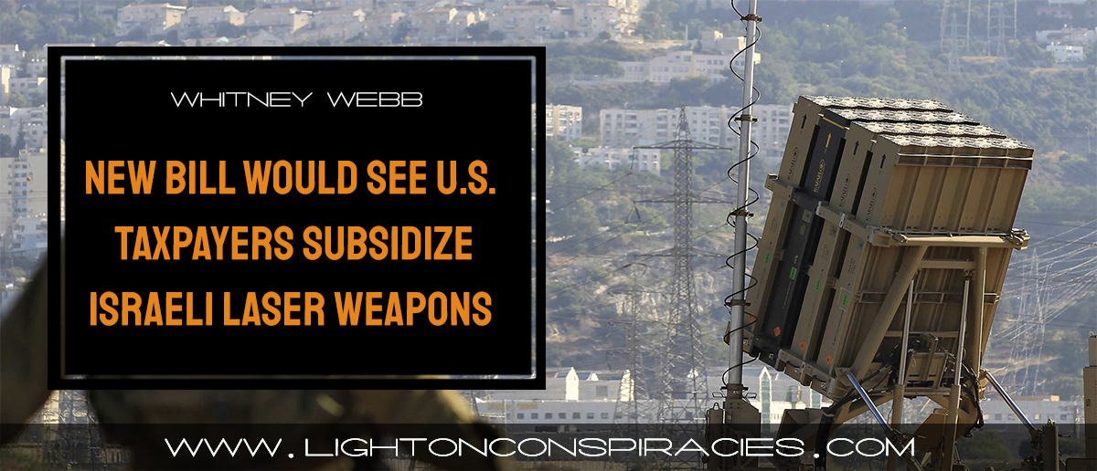 new-bill-would-see-us-taxpayers-subsidize-experimental-israeli-laser-weapons- -light-on-conspiracies-–-revealing-the-agenda