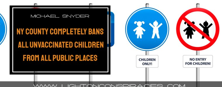 a-county-in-new-york-has-completely-banned-all-unvaccinated-children-from-all-public-places- -light-on-conspiracies-–-revealing-the-agenda