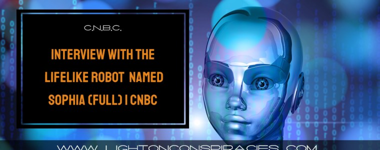 interview-with-the-lifelike-hot-robot-named-sophia-(full)-|-cnbc-|-light-on-conspiracies-–-revealing-the-agenda