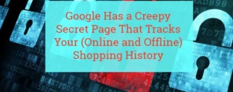google-has-a-creepy-secret-page-that-tracks-your-(online-and-offline)-shopping-history