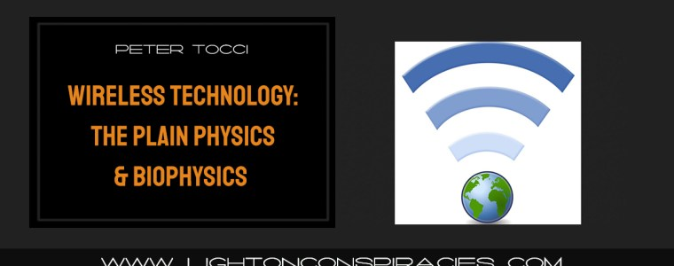 wireless-technology:-the-plain-physics-&-biophysics-|-light-on-conspiracies-–-revealing-the-agenda