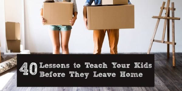 40-lessons-to-teach-your-kids-before-they-leave-home