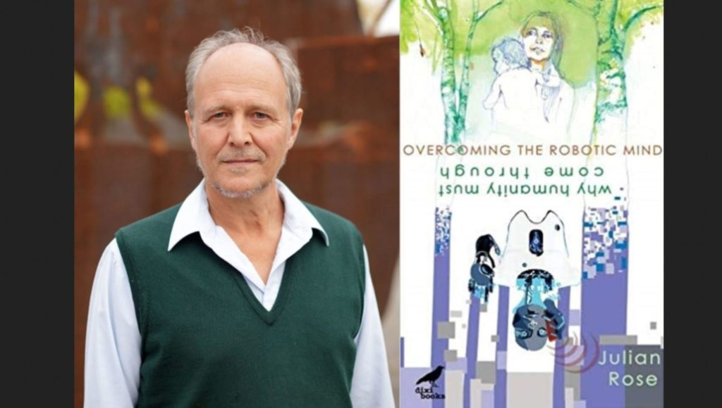Overcoming the Robotic Mind – Why Humanity Must Come Through: Q&A with  Author Julian Rose – Apokalyps Nu!