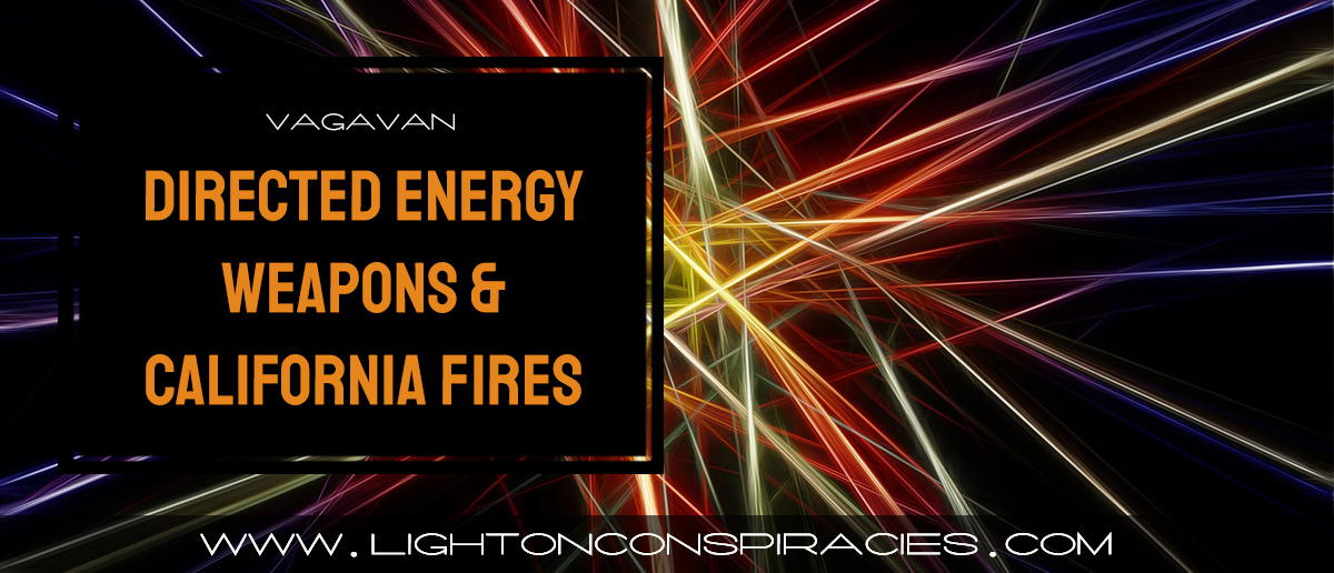 directed-energy-weapons-&-california-fires- -light-on-conspiracies-–-revealing-the-agenda
